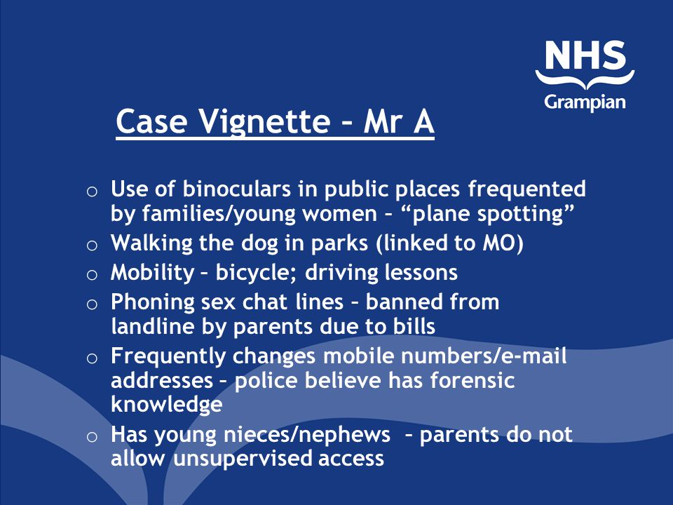 """Case Vignette – Mr A o Use of binoculars in public places frequented by families/young women – """"plane spotting"""" o Walking the dog in parks (linked to"""