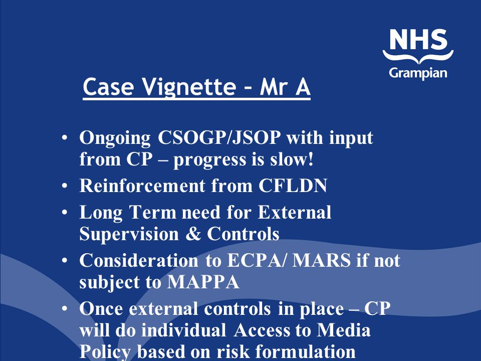 Case Vignette – Mr A Ongoing CSOGP/JSOP with input from CP – progress is slow! Reinforcement from CFLDN Long Term need for External Supervision & Cont