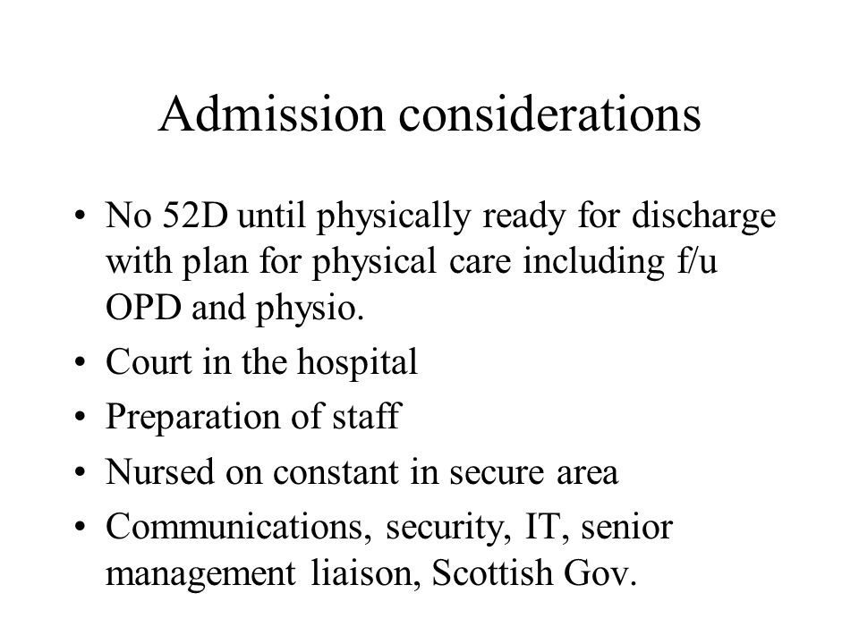 Admission considerations No 52D until physically ready for discharge with plan for physical care including f/u OPD and physio.