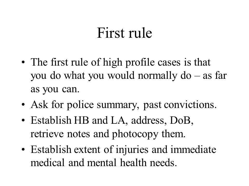 First rule The first rule of high profile cases is that you do what you would normally do – as far as you can.