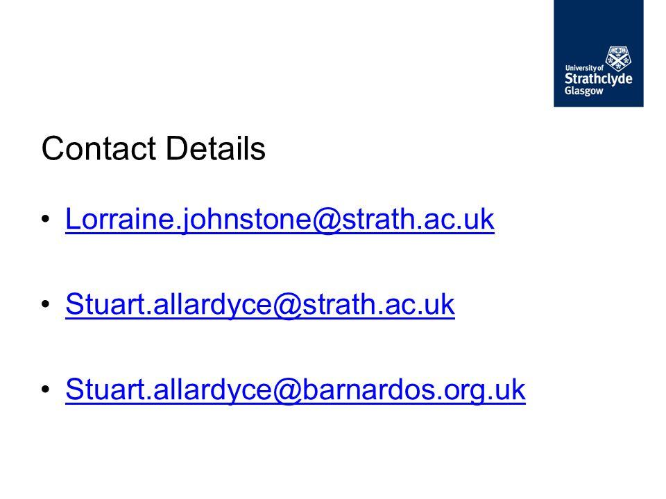Lorraine.johnstone@strath.ac.uk Stuart.allardyce@strath.ac.uk Stuart.allardyce@barnardos.org.uk Contact Details