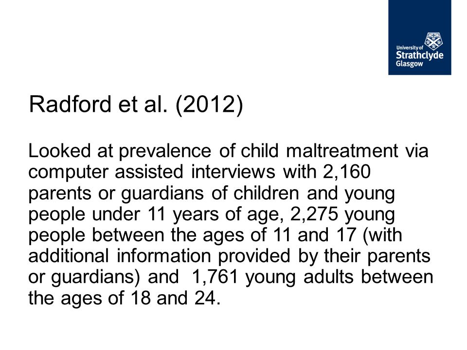 Looked at prevalence of child maltreatment via computer assisted interviews with 2,160 parents or guardians of children and young people under 11 year