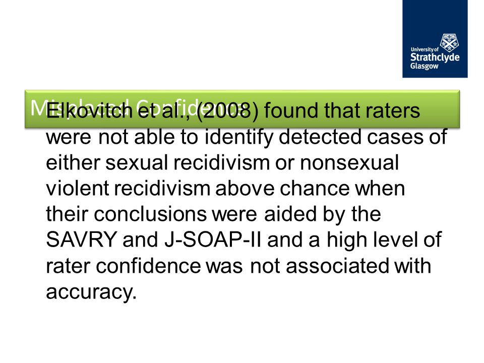 Misplaced Confidence Elkovitch et al., (2008) found that raters were not able to identify detected cases of either sexual recidivism or nonsexual viol