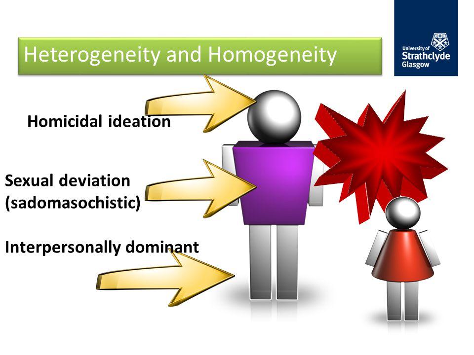 Heterogeneity and Homogeneity Homicidal ideation Interpersonally dominant Sexual deviation (sadomasochistic)