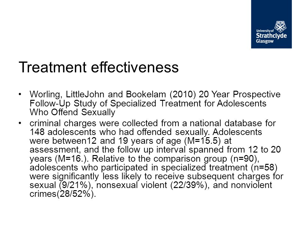 Treatment effectiveness Worling, LittleJohn and Bookelam (2010) 20 Year Prospective Follow-Up Study of Specialized Treatment for Adolescents Who Offen