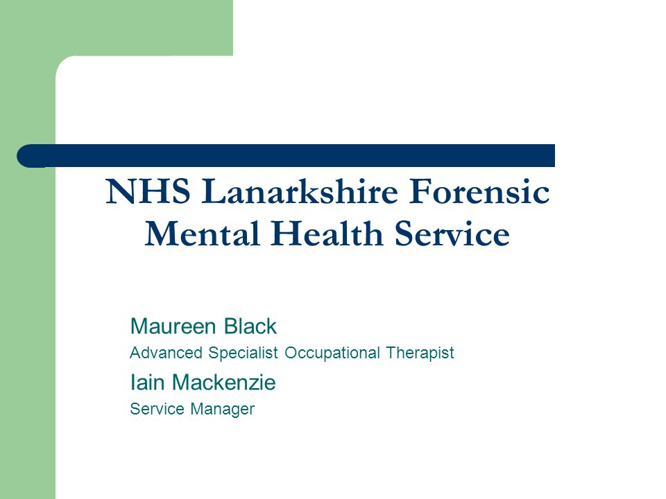 NHS Lanarkshire Forensic Mental Health Service Maureen Black Advanced Specialist Occupational Therapist Iain Mackenzie Service Manager