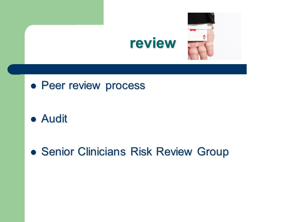 review Peer review process Peer review process Audit Audit Senior Clinicians Risk Review Group Senior Clinicians Risk Review Group