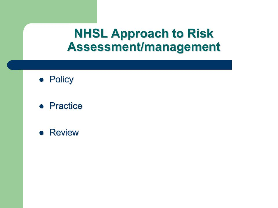 NHSL Approach to Risk Assessment/management Policy Policy Practice Practice Review Review