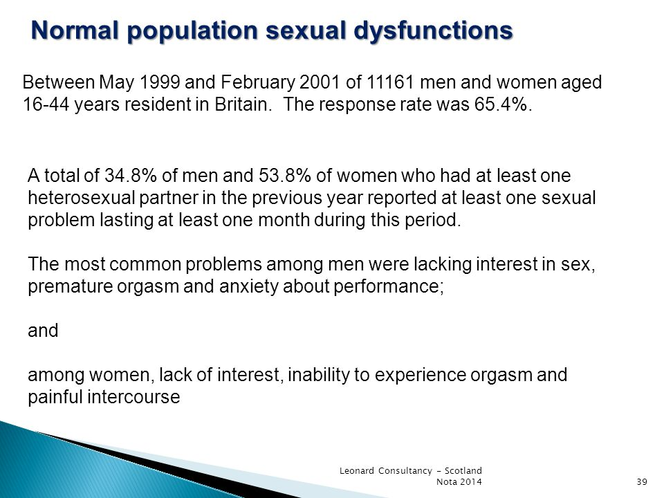 Leonard Consultancy - Scotland Nota 201439 Normal population sexual dysfunctions Between May 1999 and February 2001 of 11161 men and women aged 16-44 years resident in Britain.