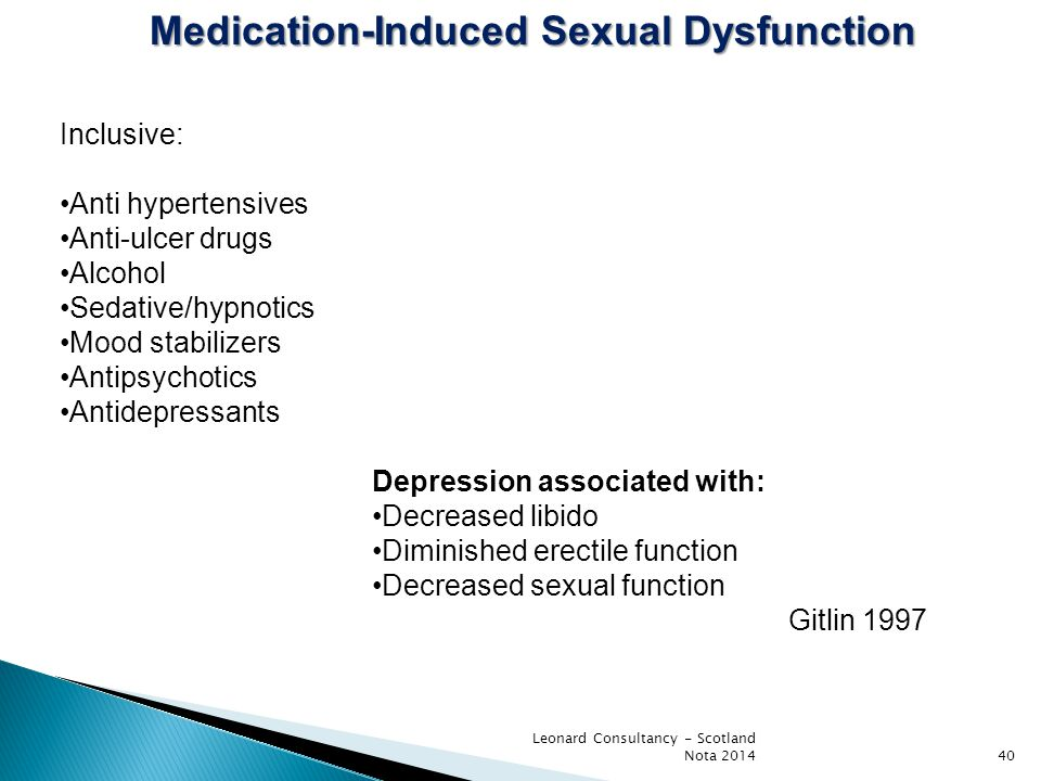 Leonard Consultancy - Scotland Nota 201440 Medication-Induced Sexual Dysfunction Inclusive: Anti hypertensives Anti-ulcer drugs Alcohol Sedative/hypno
