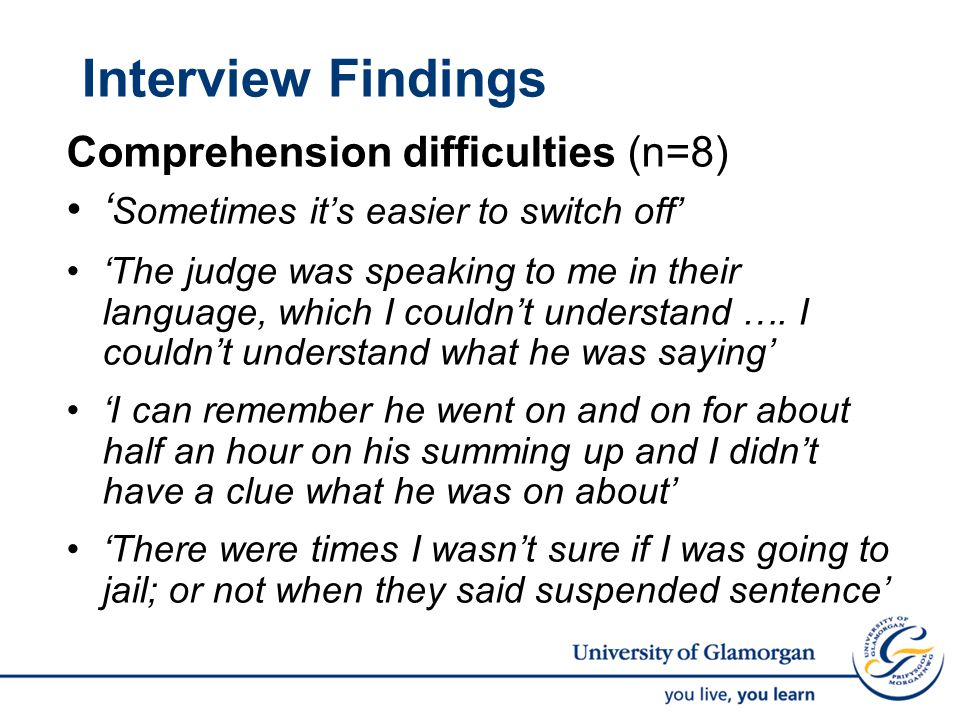 Interview Findings Comprehension difficulties (n=8) ' Sometimes it's easier to switch off' 'The judge was speaking to me in their language, which I couldn't understand ….