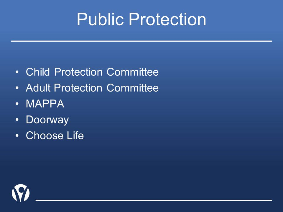 Public Protection Child Protection Committee Adult Protection Committee MAPPA Doorway Choose Life