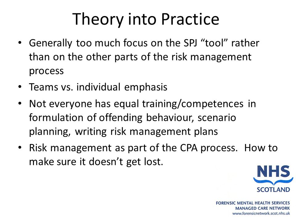 Theory into Practice Generally too much focus on the SPJ tool rather than on the other parts of the risk management process Teams vs.