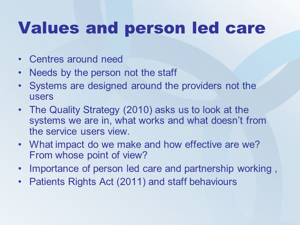 Values and person led care Centres around need Needs by the person not the staff Systems are designed around the providers not the users The Quality S