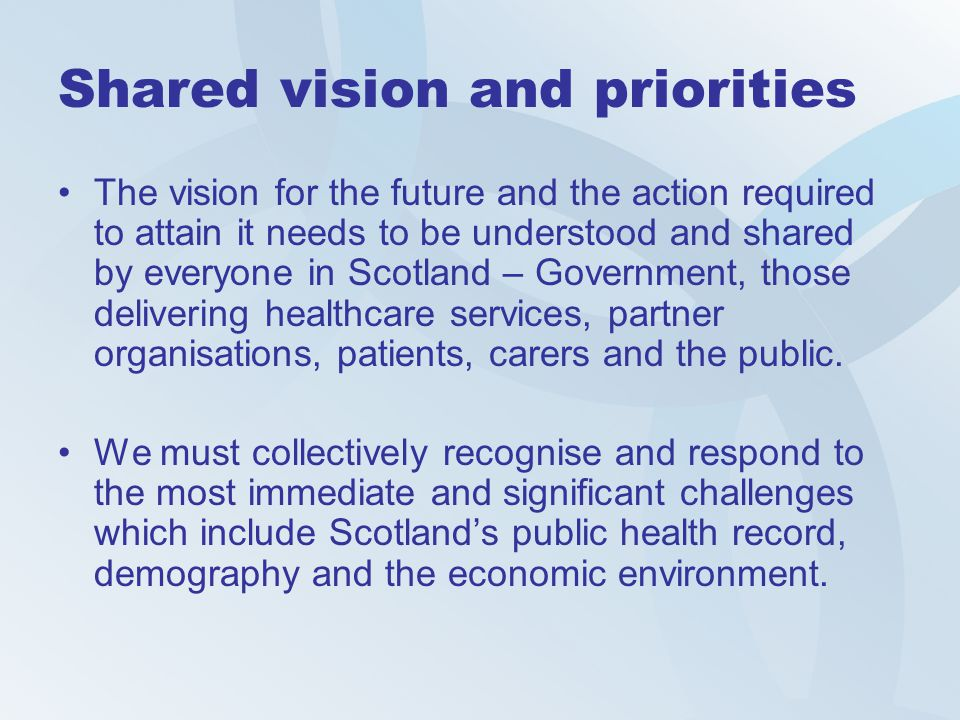 Shared vision and priorities The vision for the future and the action required to attain it needs to be understood and shared by everyone in Scotland