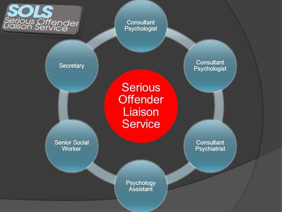 Serious Offender Liaison Service Consultant Psychologist Consultant Psychiatrist Psychology Assistant Senior Social Worker Secretary