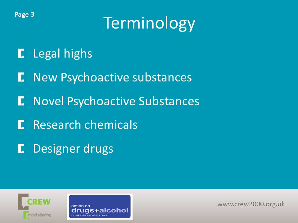 Terminology Legal highs New Psychoactive substances Novel Psychoactive Substances Research chemicals Designer drugs Page 3 www.crew2000.org.uk