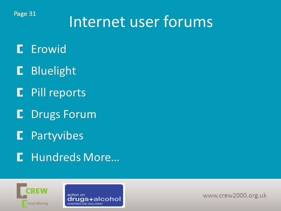 Internet user forums Erowid Bluelight Pill reports Drugs Forum Partyvibes Hundreds More… www.crew2000.org.uk Page 31