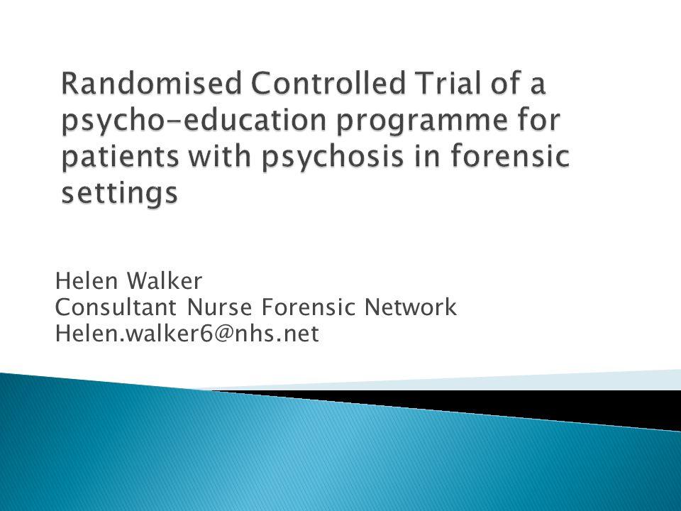 Helen Walker Consultant Nurse Forensic Network Helen.walker6@nhs.net