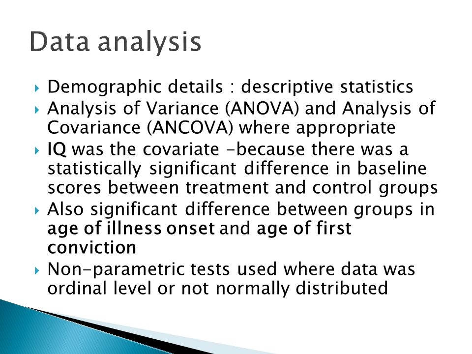  Demographic details : descriptive statistics  Analysis of Variance (ANOVA) and Analysis of Covariance (ANCOVA) where appropriate  IQ was the covar