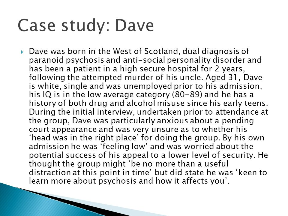  Dave was born in the West of Scotland, dual diagnosis of paranoid psychosis and anti-social personality disorder and has been a patient in a high se