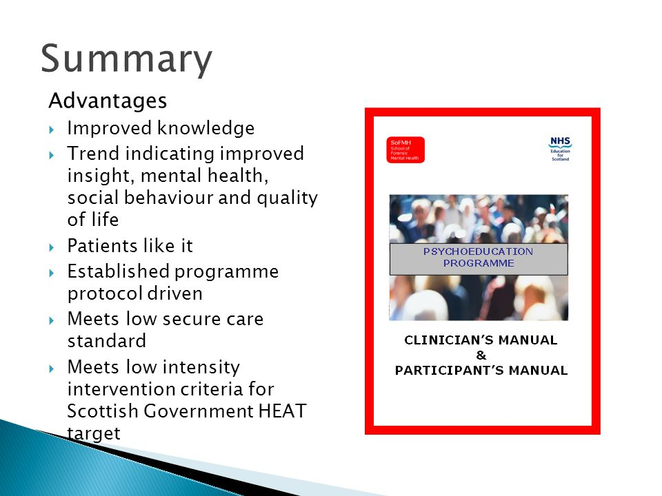 Summary Advantages  Improved knowledge  Trend indicating improved insight, mental health, social behaviour and quality of life  Patients like it 