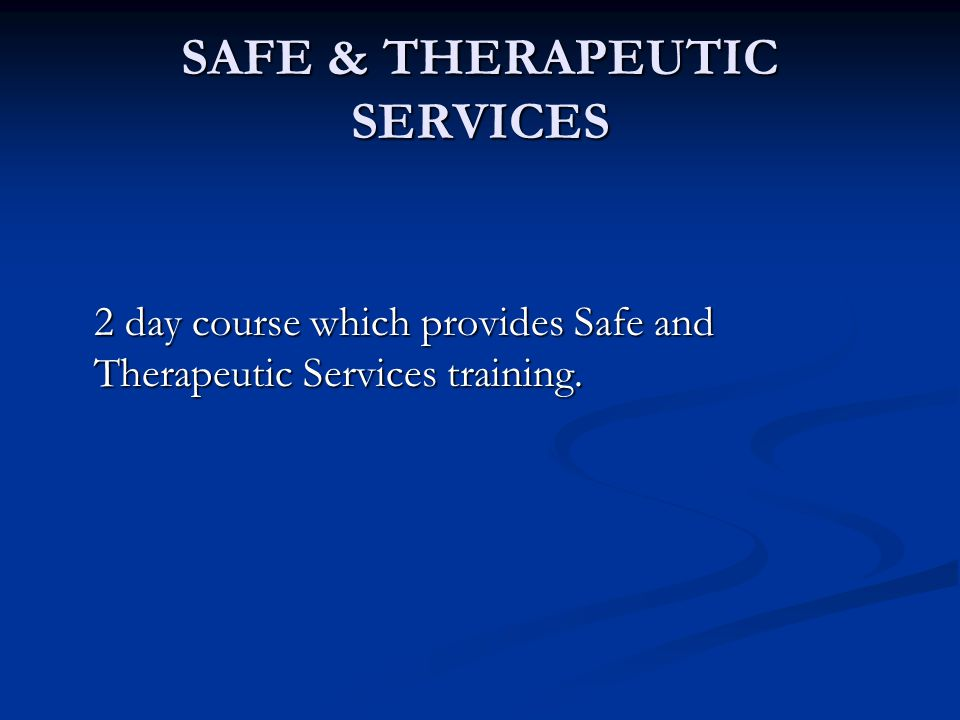 SAFE & THERAPEUTIC SERVICES 2 day course which provides Safe and Therapeutic Services training.