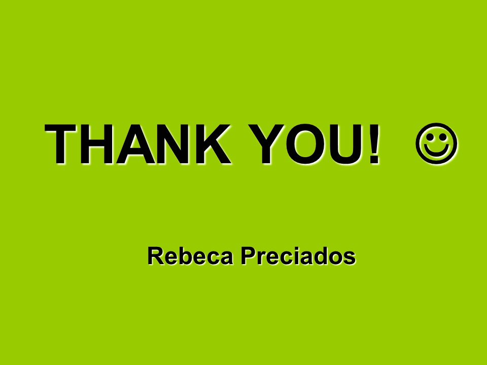 THANK YOU! Rebeca Preciados