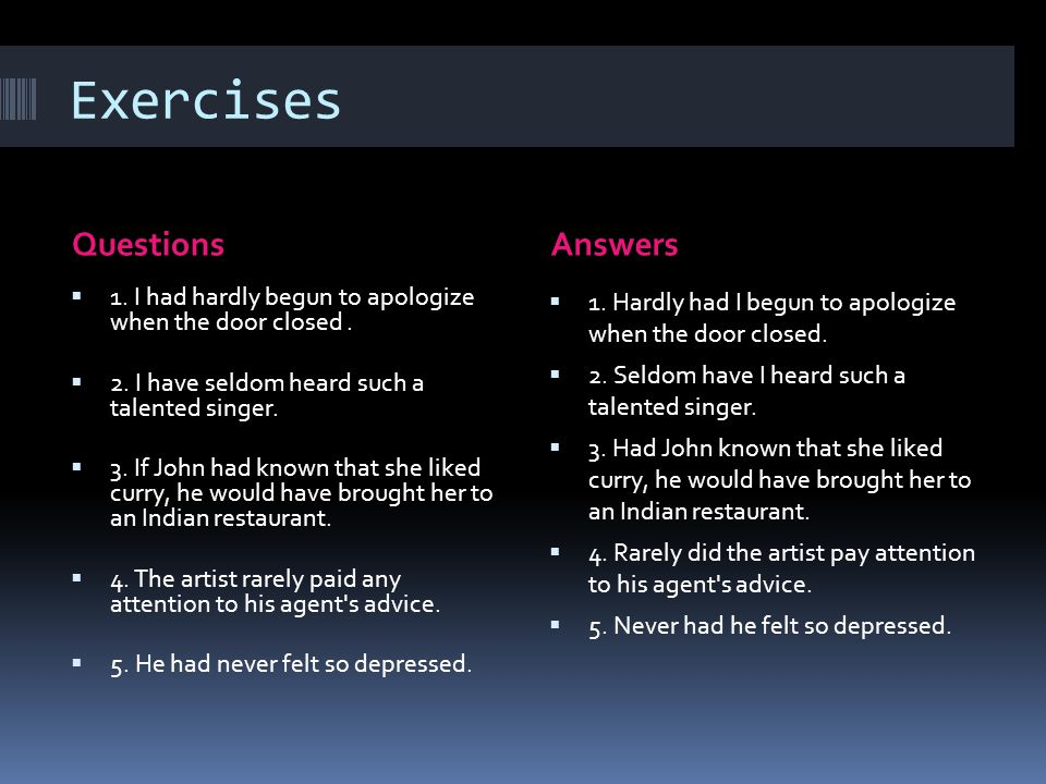 Exercises QuestionsAnswers 11. I had hardly begun to apologize when the door closed.