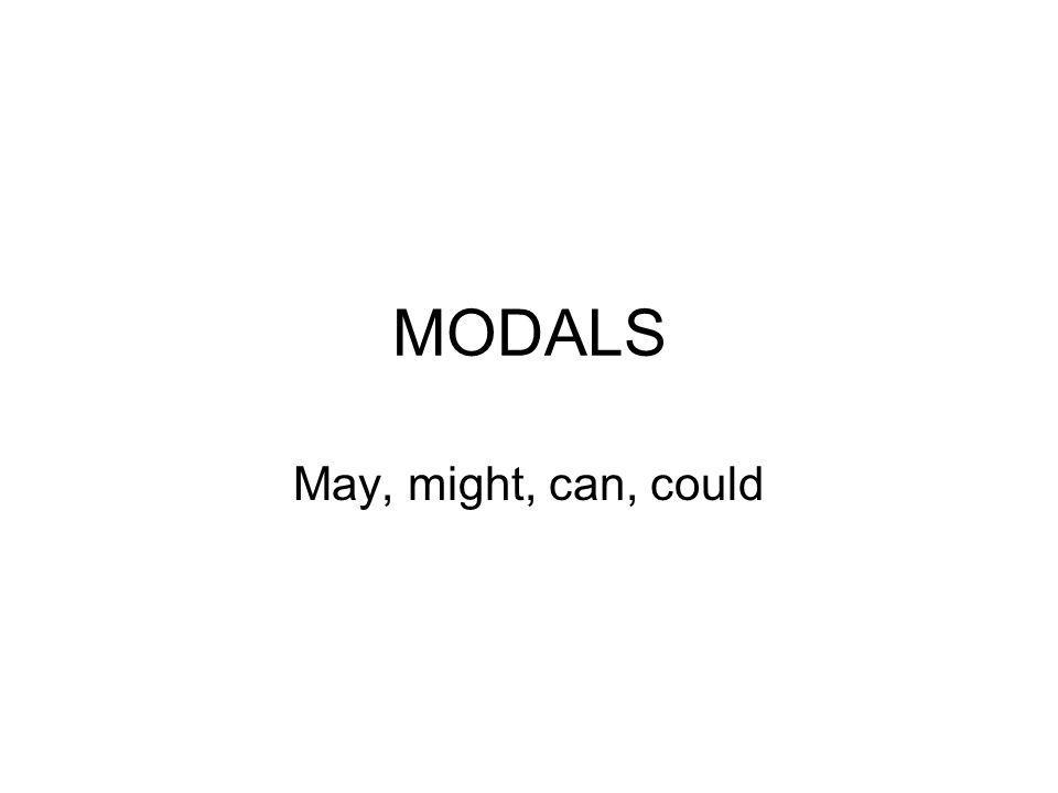 MODALS May, might, can, could