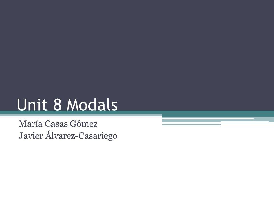 Unit 8 Modals María Casas Gómez Javier Álvarez-Casariego