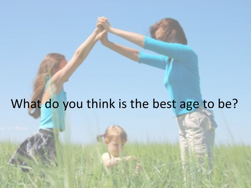 What do you think is the best age to be