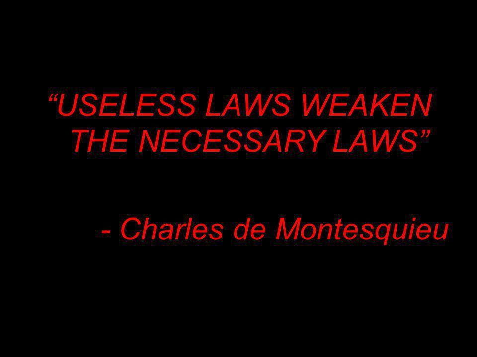 USELESS LAWS WEAKEN THE NECESSARY LAWS - Charles de Montesquieu