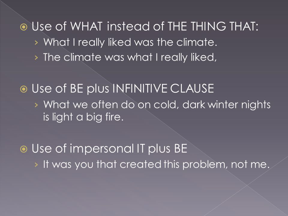  Use of WHAT instead of THE THING THAT: › What I really liked was the climate.