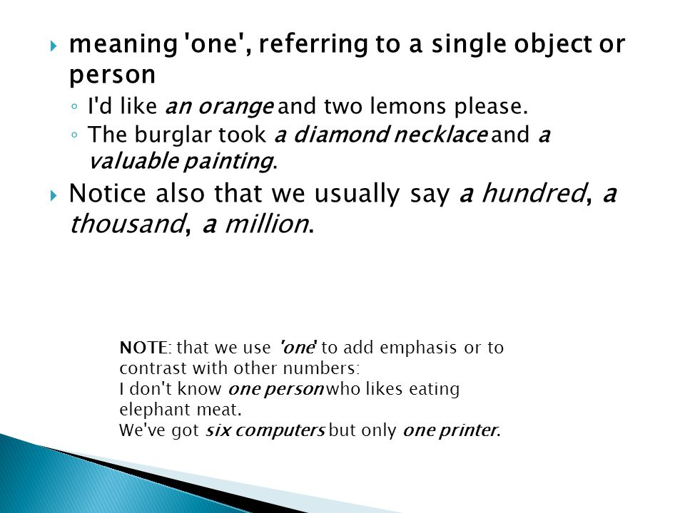 meaning one , referring to a single object or person ◦ I d like an orange and two lemons please.
