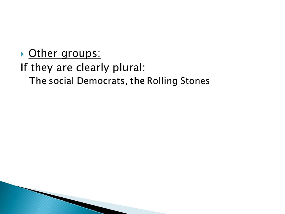  Other groups: If they are clearly plural: The social Democrats, the Rolling Stones