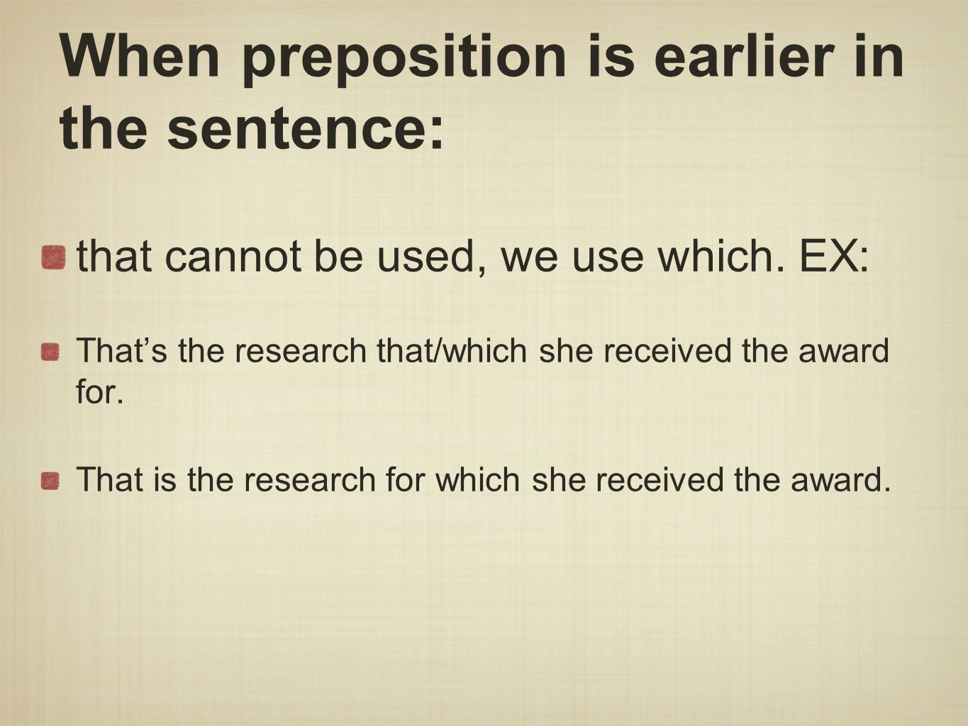 When preposition is earlier in the sentence: that cannot be used, we use which.