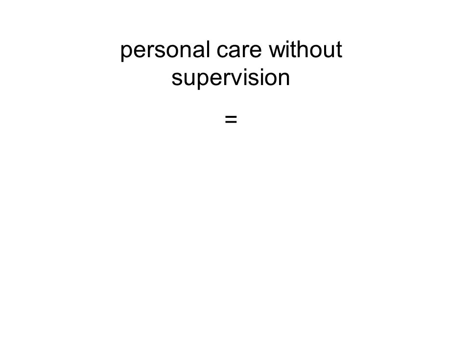 personal care without supervision =