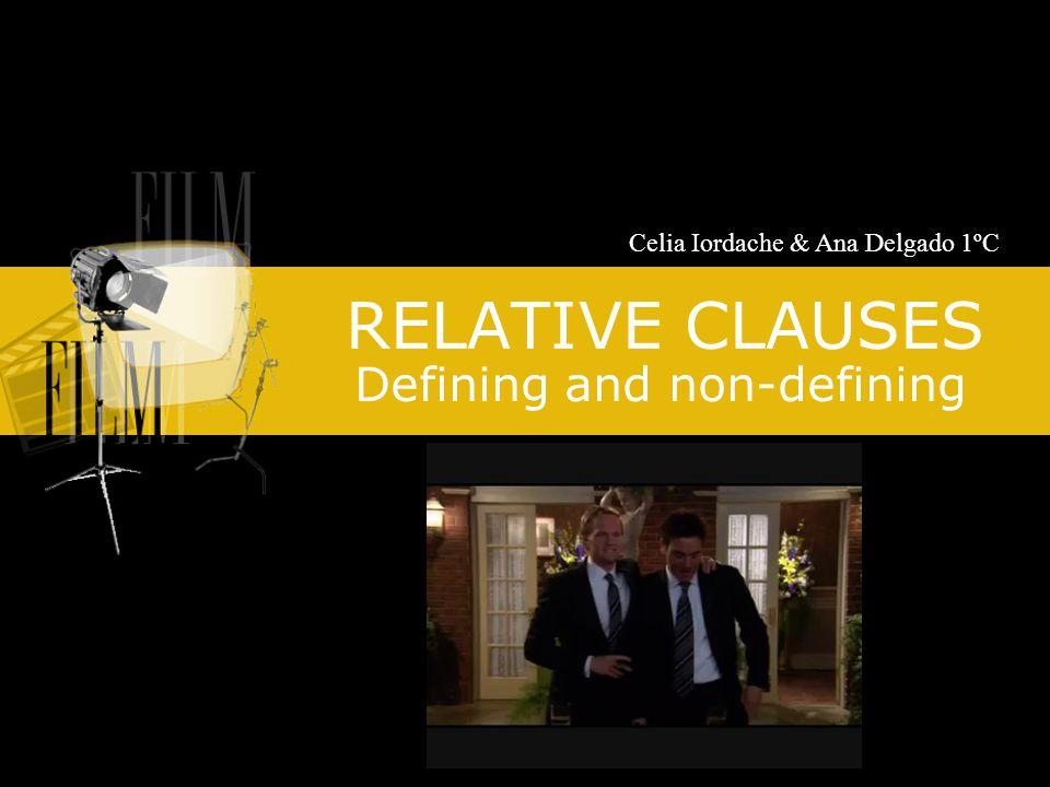 RELATIVE CLAUSES Defining and non-defining Celia Iordache & Ana Delgado 1ºC