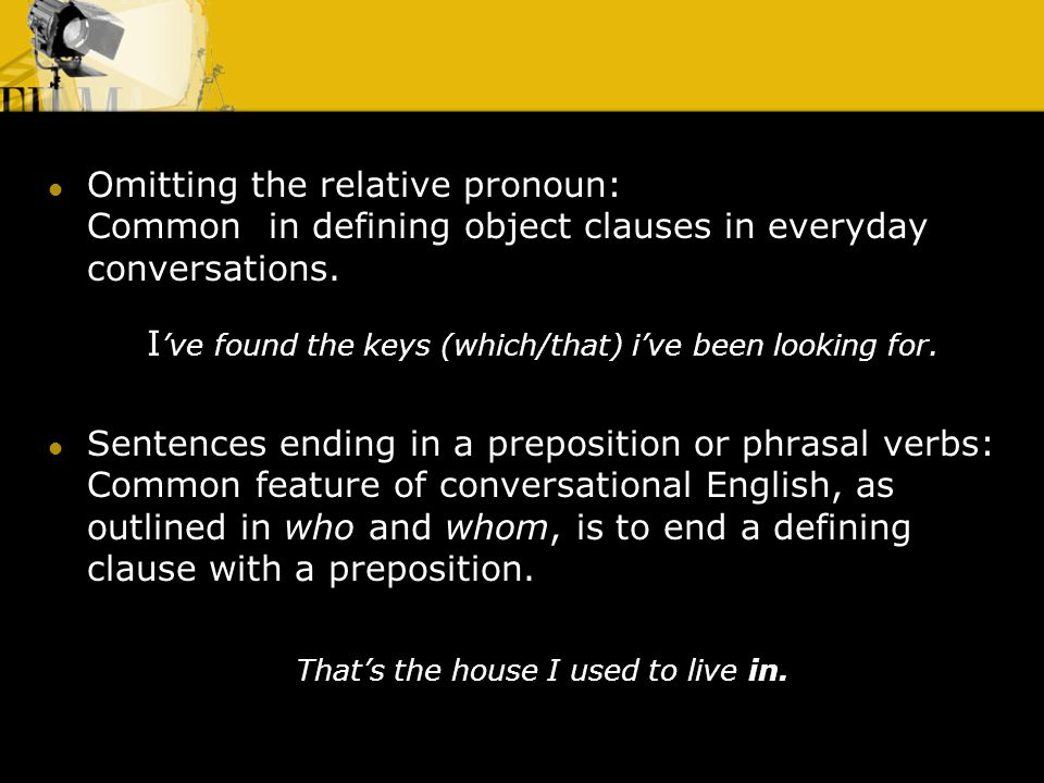 Omitting the relative pronoun: Common in defining object clauses in everyday conversations.