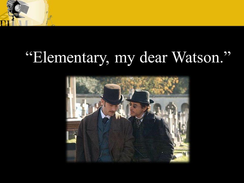 Elementary, my dear Watson.
