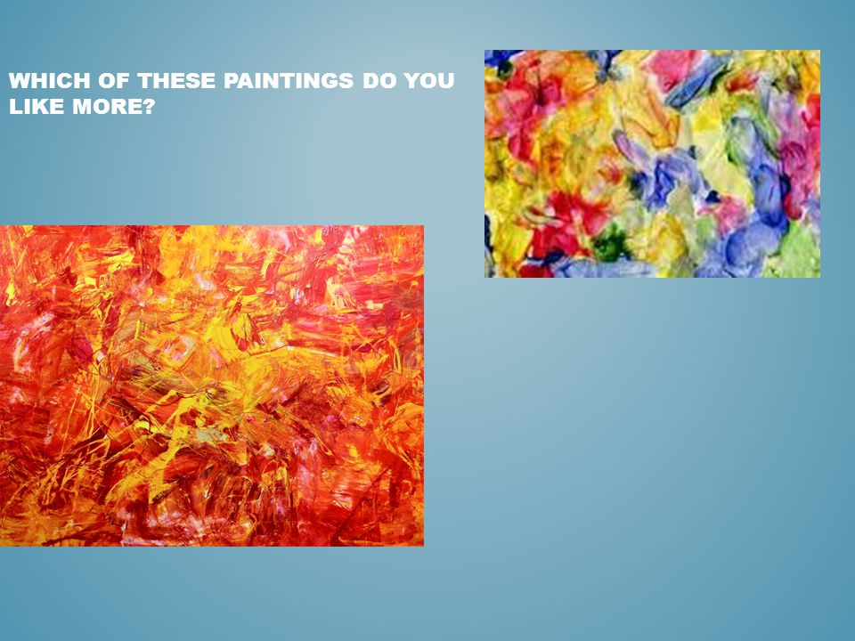 WHICH OF THESE PAINTINGS DO YOU LIKE MORE?