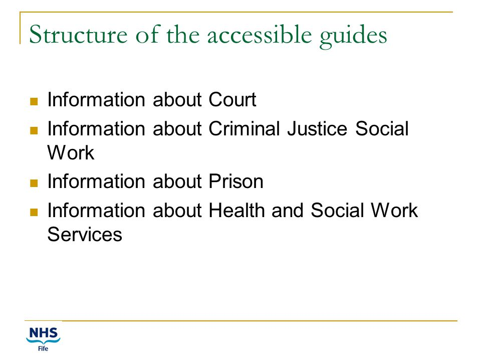 Structure of the accessible guides Information about Court Information about Criminal Justice Social Work Information about Prison Information about Health and Social Work Services