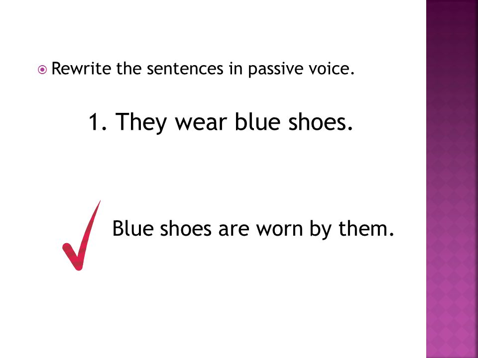  Rewrite the sentences in passive voice. 1. They wear blue shoes. Blue shoes are worn by them.