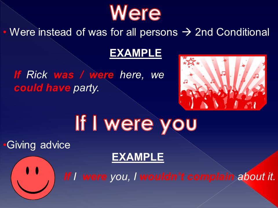 Were instead of was for all persons  2nd Conditional EXAMPLE If Rick was / were here, we could have party.