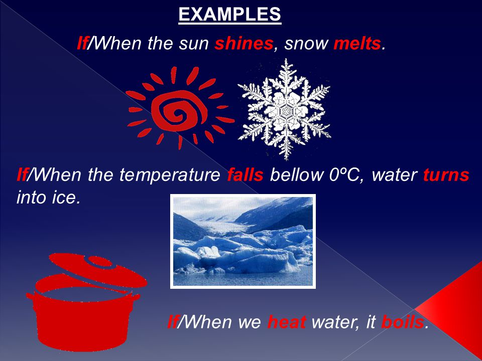 If/When the sun shines, snow melts. If/When the temperature falls bellow 0ºC, water turns into ice.