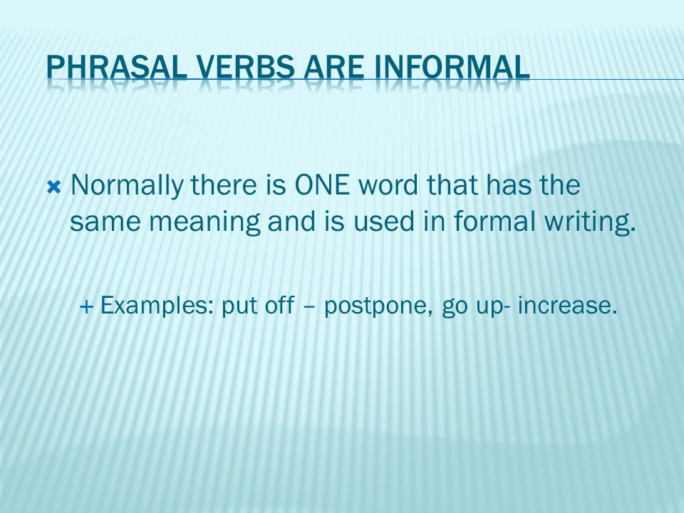  Normally there is ONE word that has the same meaning and is used in formal writing.