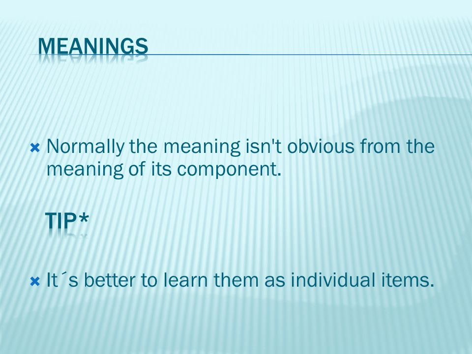  Normally the meaning isn t obvious from the meaning of its component.