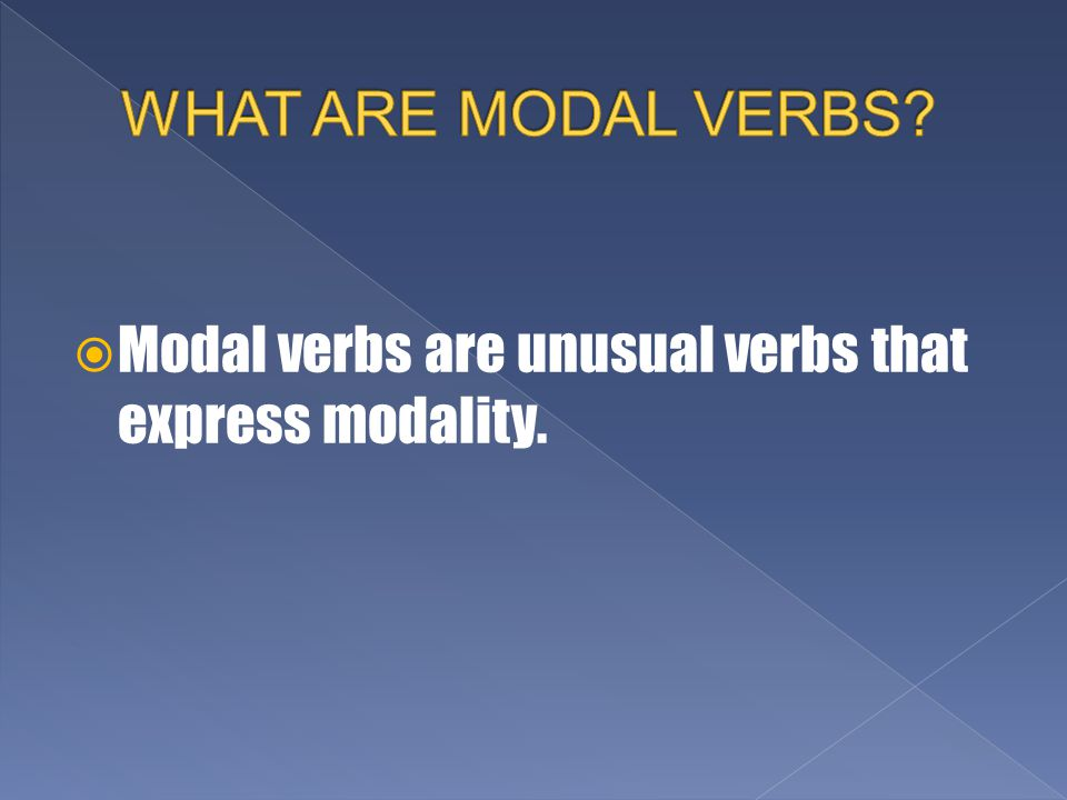  Modal verbs are unusual verbs that express modality.