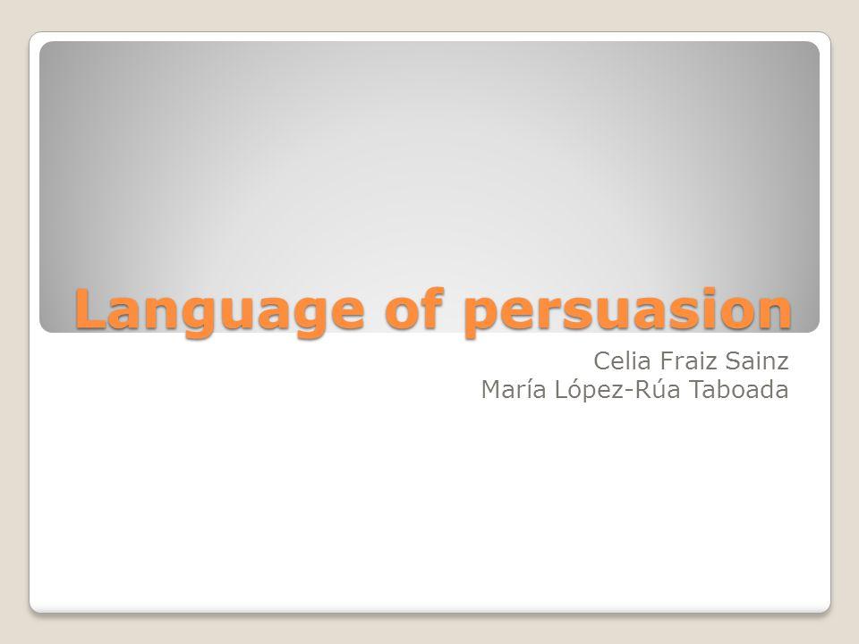 Language of persuasion Celia Fraiz Sainz María López-Rúa Taboada